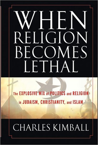 REVIEW: When Religion Become Lethal: The Explosive Mix of Politics and Religion in Judaism, Christianity, and Islam