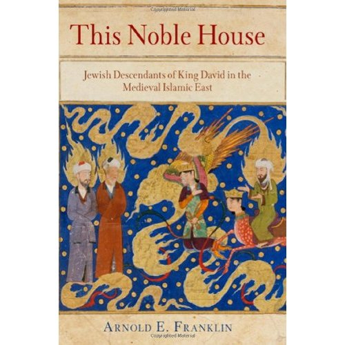 REVIEW: This Noble House: Jewish Descendants of King David in the Medieval Islamic East
